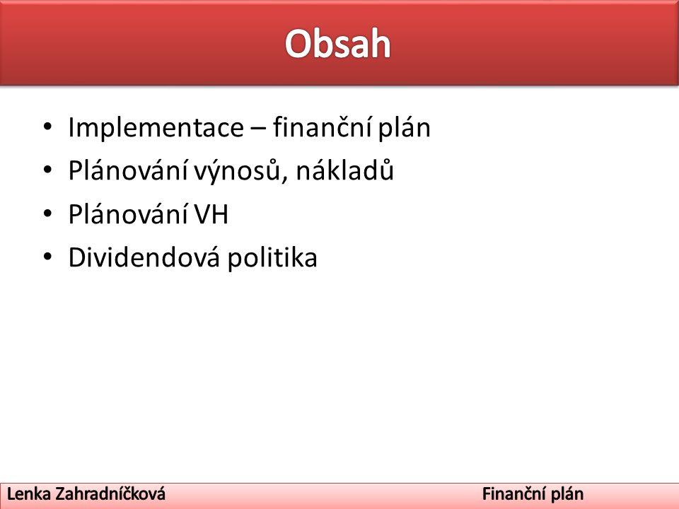 Implementace – finanční plán Plánování výnosů, nákladů Plánování VH Dividendová politika
