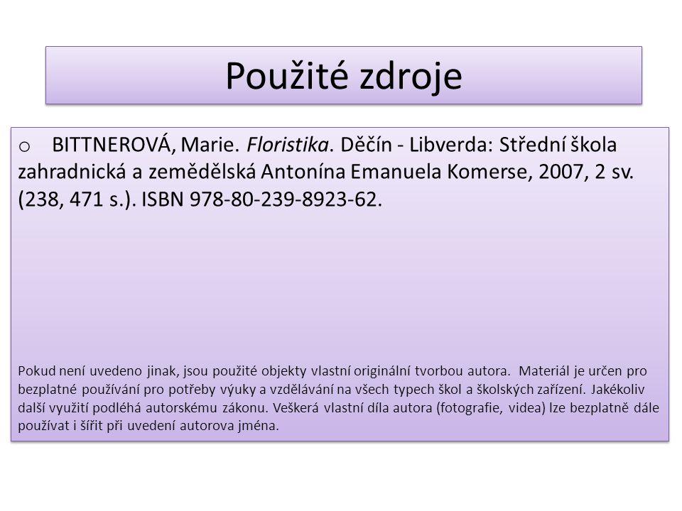 Použité zdroje o BITTNEROVÁ, Marie. Floristika. Děčín - Libverda: Střední škola zahradnická a zemědělská Antonína Emanuela Komerse, 2007, 2 sv. (238,