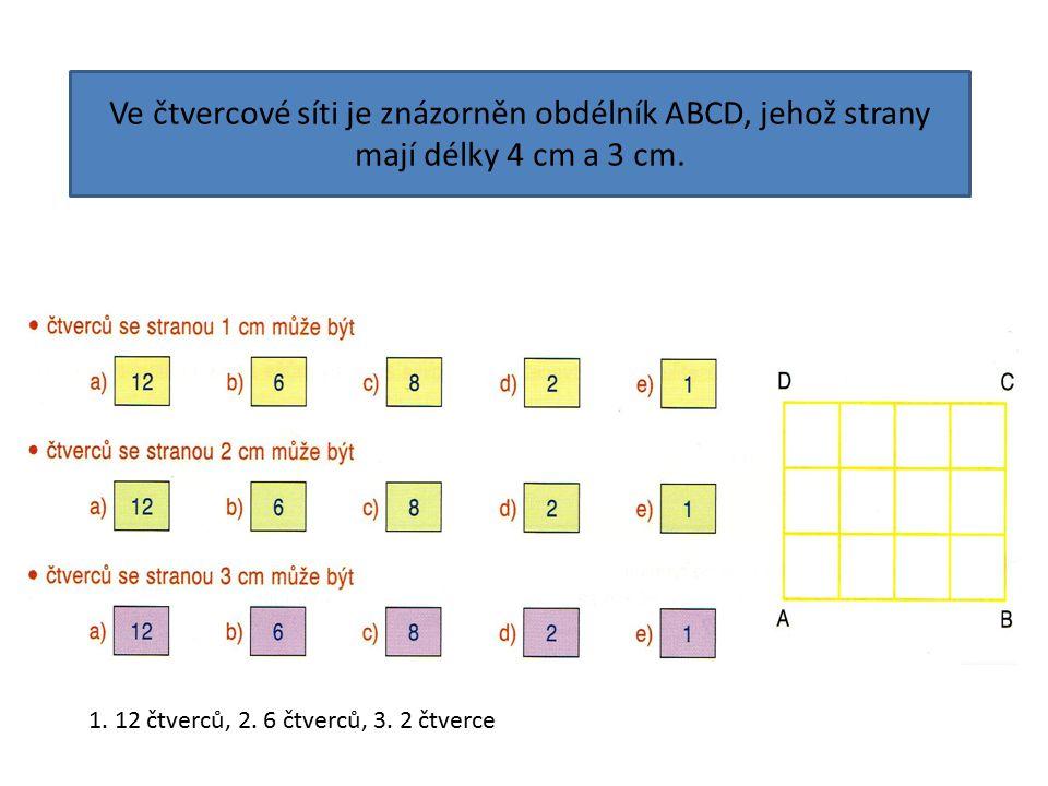 Ve čtvercové síti je znázorněn obdélník ABCD, jehož strany mají délky 4 cm a 3 cm. 1. 12 čtverců, 2. 6 čtverců, 3. 2 čtverce