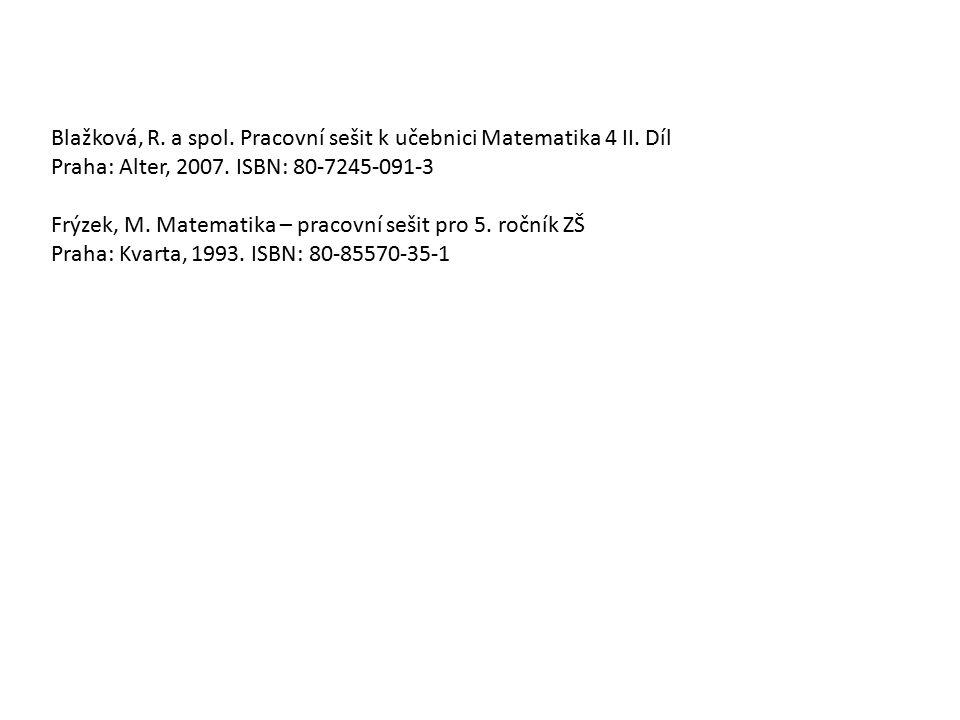 Blažková, R. a spol. Pracovní sešit k učebnici Matematika 4 II. Díl Praha: Alter, 2007. ISBN: 80-7245-091-3 Frýzek, M. Matematika – pracovní sešit pro