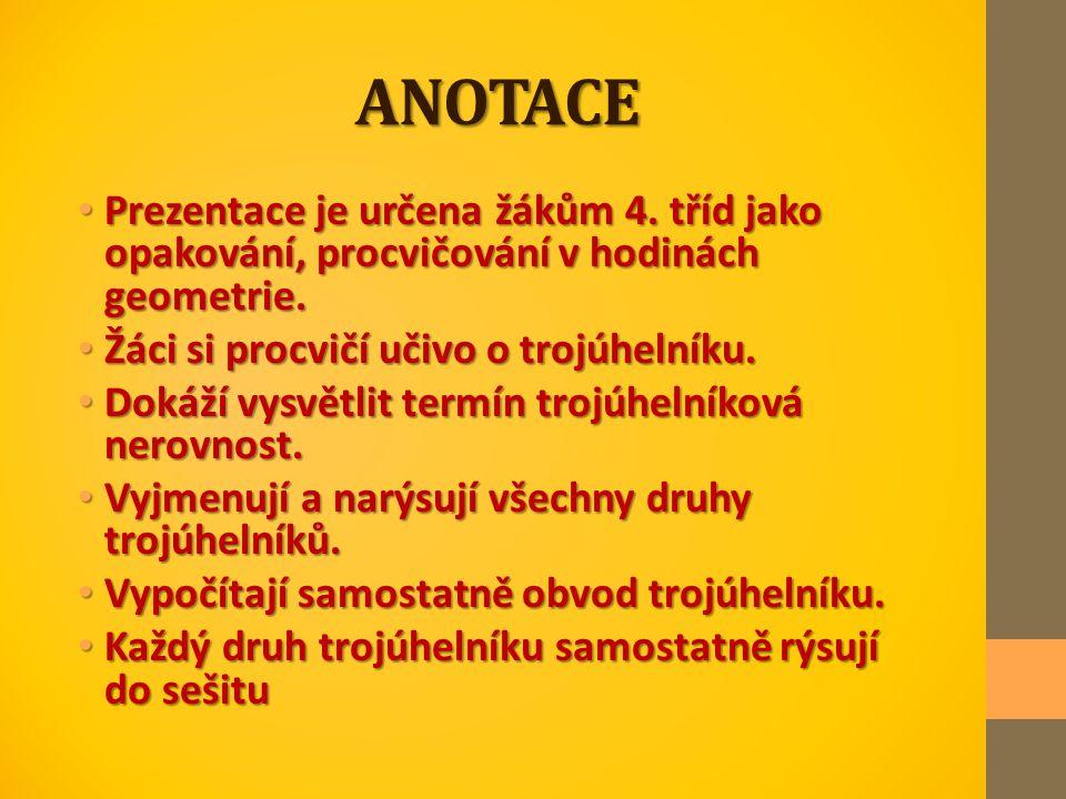 ANOTACE Prezentace je určena žákům 4. tříd jako opakování, procvičování v hodinách geometrie. Prezentace je určena žákům 4. tříd jako opakování, procv