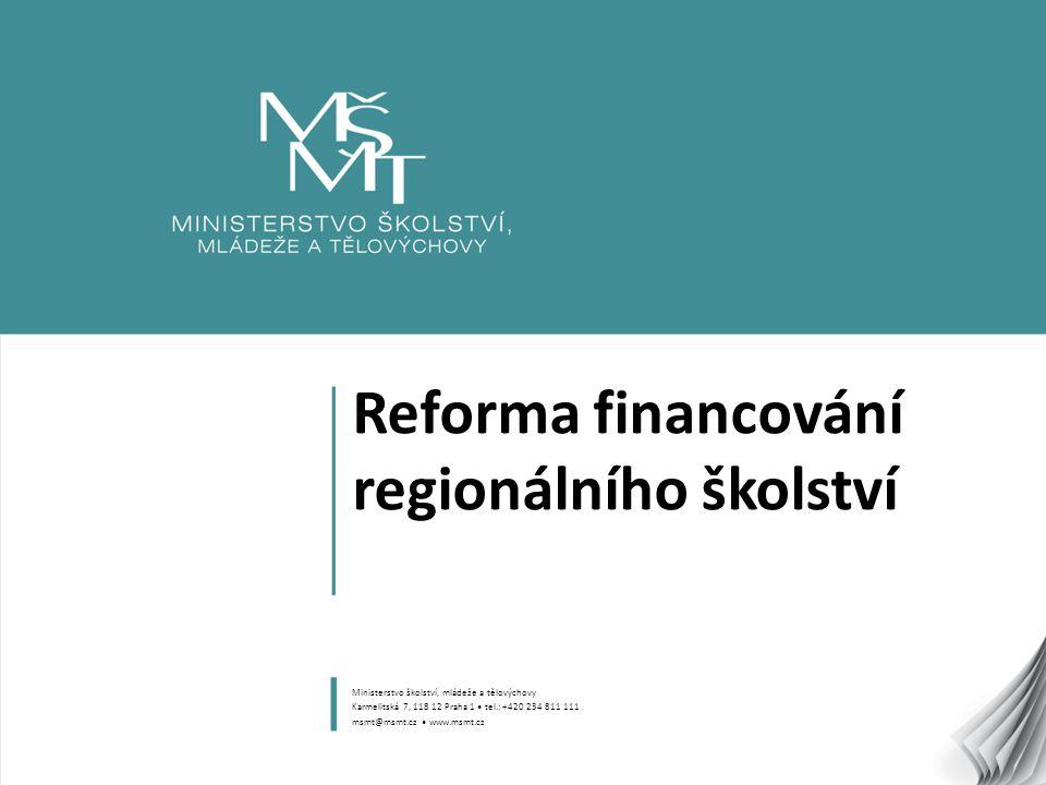 1 Reforma financování regionálního školství Ministerstvo školství, mládeže a tělovýchovy Karmelitská 7, 118 12 Praha 1 tel.: +420 234 811 111 msmt@msmt.cz www.msmt.cz