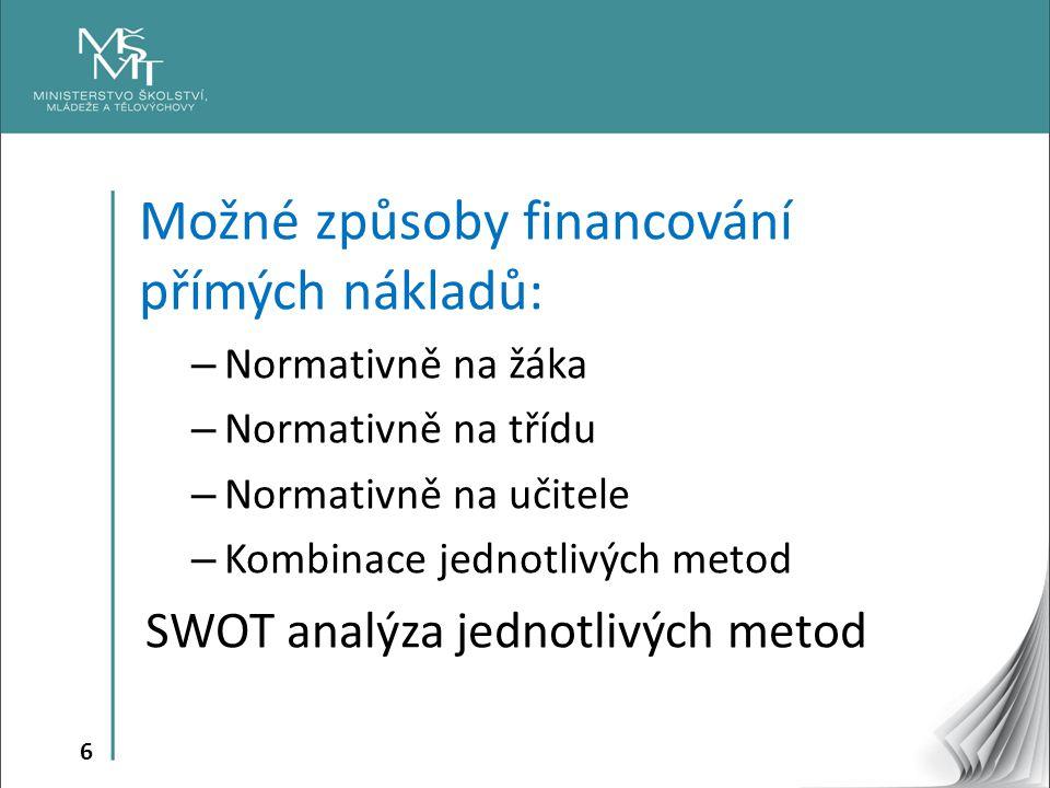 6 Možné způsoby financování přímých nákladů: – Normativně na žáka – Normativně na třídu – Normativně na učitele – Kombinace jednotlivých metod SWOT analýza jednotlivých metod