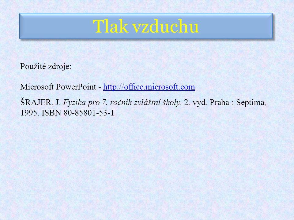 Tlak vzduchu Použité zdroje: Microsoft PowerPoint - http://office.microsoft.comhttp://office.microsoft.com ŠRAJER, J.