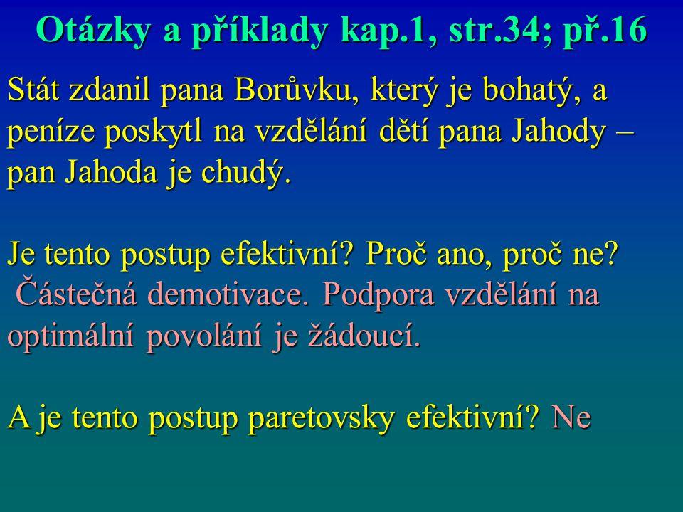 Otázky a příklady kap.1, str.34; př.16 Stát zdanil pana Borůvku, který je bohatý, a peníze poskytl na vzdělání dětí pana Jahody – pan Jahoda je chudý.
