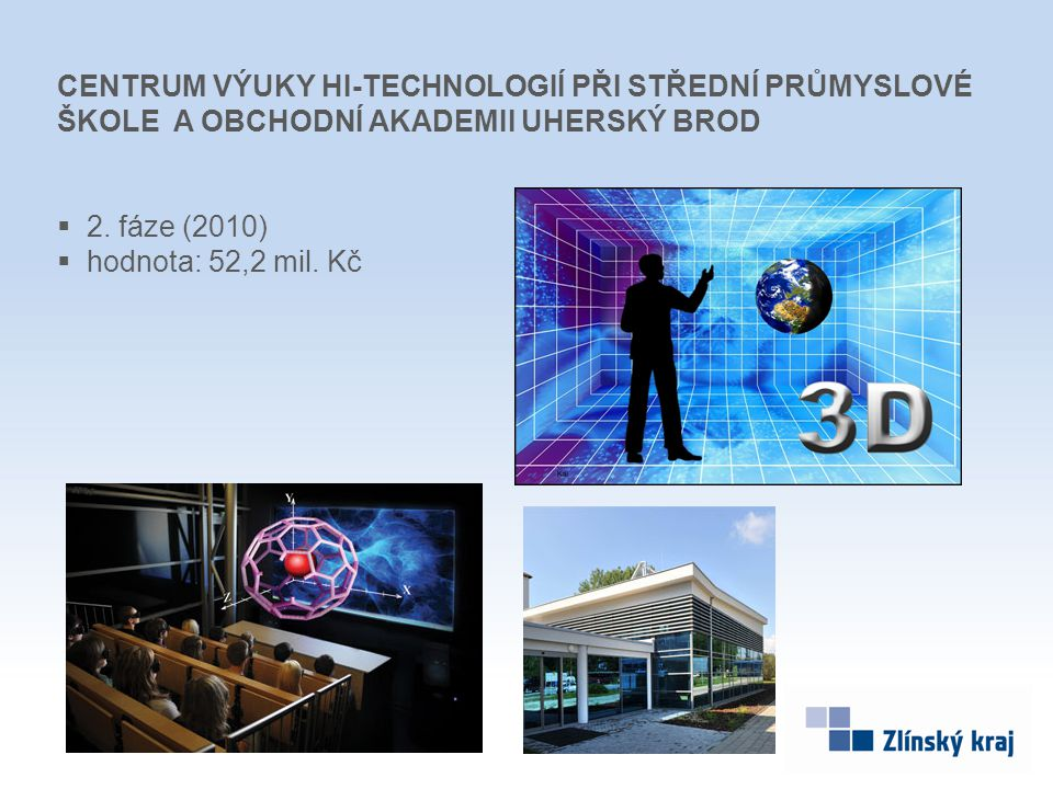 CENTRUM VÝUKY HI-TECHNOLOGIÍ PŘI STŘEDNÍ PRŮMYSLOVÉ ŠKOLE A OBCHODNÍ AKADEMII UHERSKÝ BROD  2. fáze (2010)  hodnota: 52,2 mil. Kč