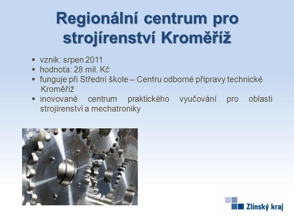 Regionální centrum pro strojírenství Kroměříž  vznik: srpen 2011  hodnota: 28 mil. Kč  funguje při Střední škole – Centru odborné přípravy technick