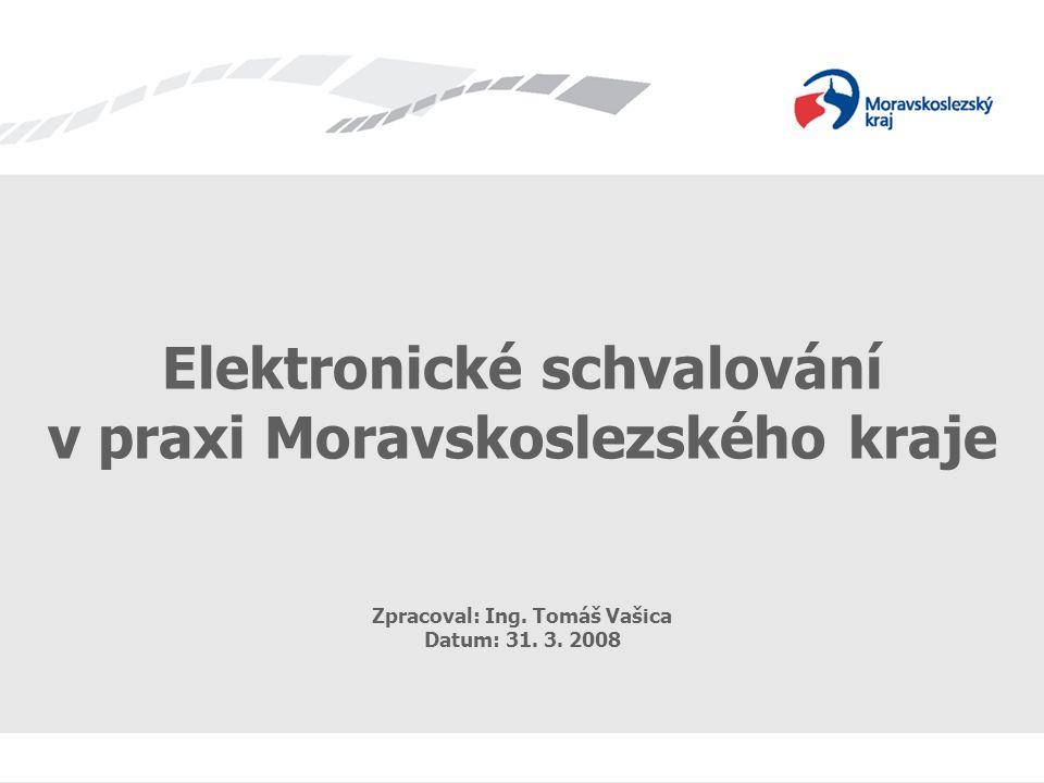 Cíl projektu Snížit oběh papírových dokumentů Zefektivnit schvalovací proces –snížit náklady –zjednodušit –zrychlit Elektronické schvalování v praxi Moravskoslezského kraje