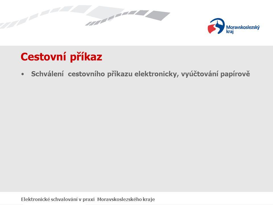 Cestovní příkaz Schválení cestovního příkazu elektronicky, vyúčtování papírově Elektronické schvalování v praxi Moravskoslezského kraje