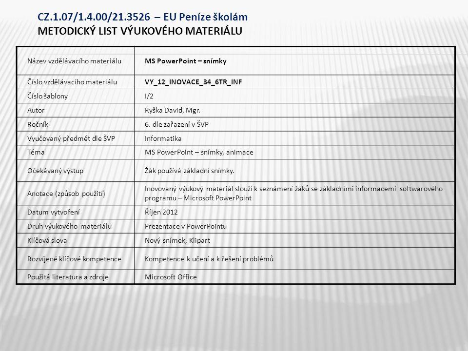 Název vzdělávacího materiáluMS PowerPoint – snímky Číslo vzdělávacího materiáluVY_12_INOVACE_34_6TR_INF Číslo šablonyI/2 AutorRyška David, Mgr. Ročník