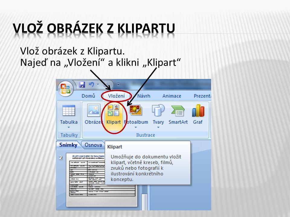 """Najeď na """"Vložení"""" a klikni """"Klipart"""" Vlož obrázek z Klipartu."""