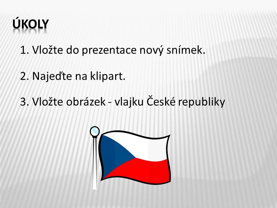1. Vložte do prezentace nový snímek. 2. Najeďte na klipart. 3. Vložte obrázek - vlajku České republiky