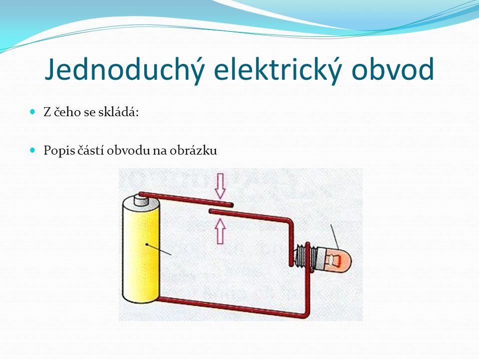 Jednoduchý elektrický obvod Z čeho se skládá: Popis částí obvodu na obrázku
