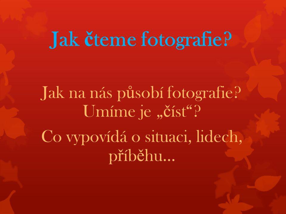 Jak č teme fotografie. Jak na nás p ů sobí fotografie.