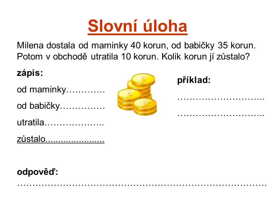 Slovní úloha Milena dostala od maminky 40 korun, od babičky 35 korun.