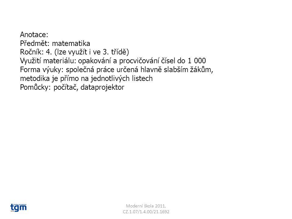 Anotace: Předmět: matematika Ročník: 4. (lze využít i ve 3. třídě) Využití materiálu: opakování a procvičování čísel do 1 000 Forma výuky: společná pr