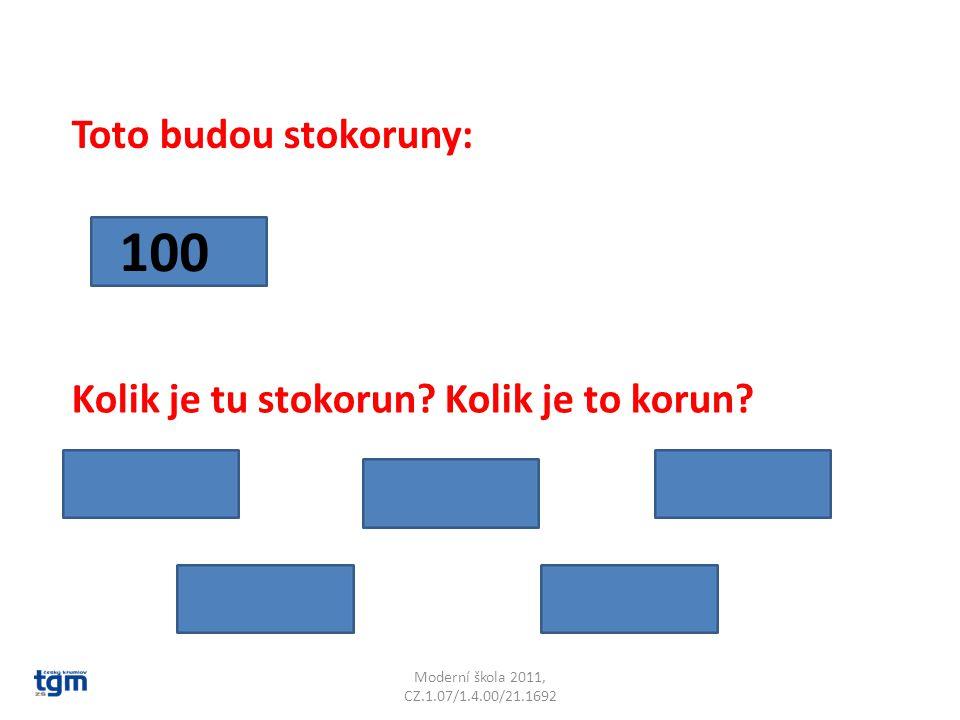 Moderní škola 2011, CZ.1.07/1.4.00/21.1692 Toto budou stokoruny: 100 Kolik je tu stokorun? Kolik je to korun?