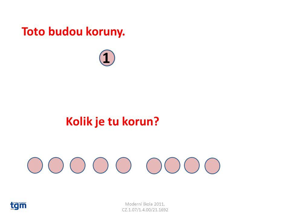 Moderní škola 2011, CZ.1.07/1.4.00/21.1692 1 Toto budou koruny. Kolik je tu korun?