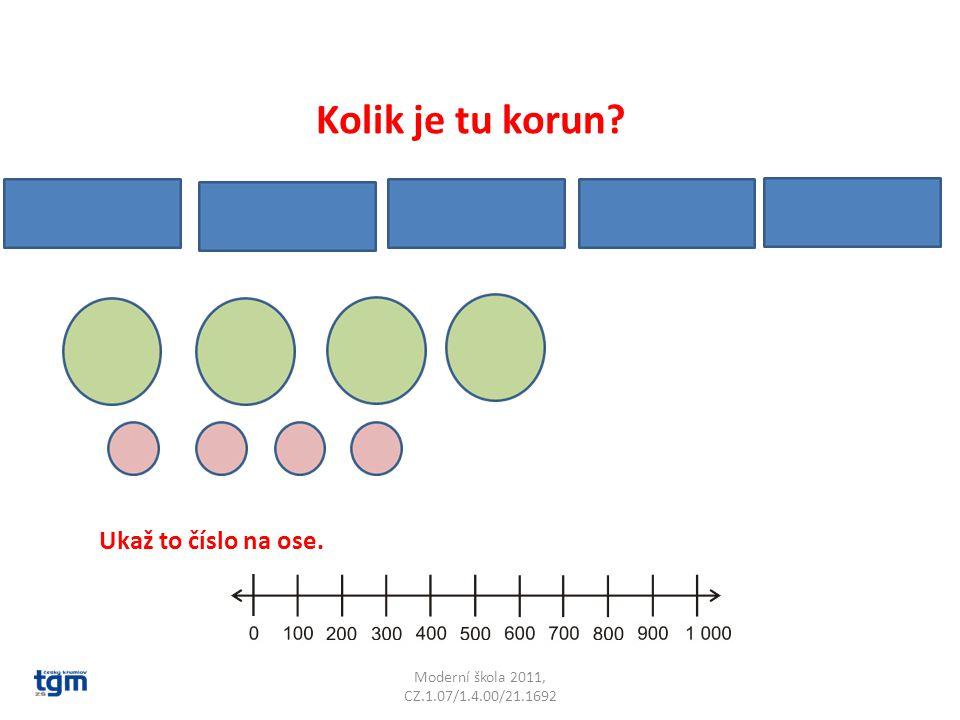 Moderní škola 2011, CZ.1.07/1.4.00/21.1692 Kolik je tu korun? Ukaž to číslo na ose.