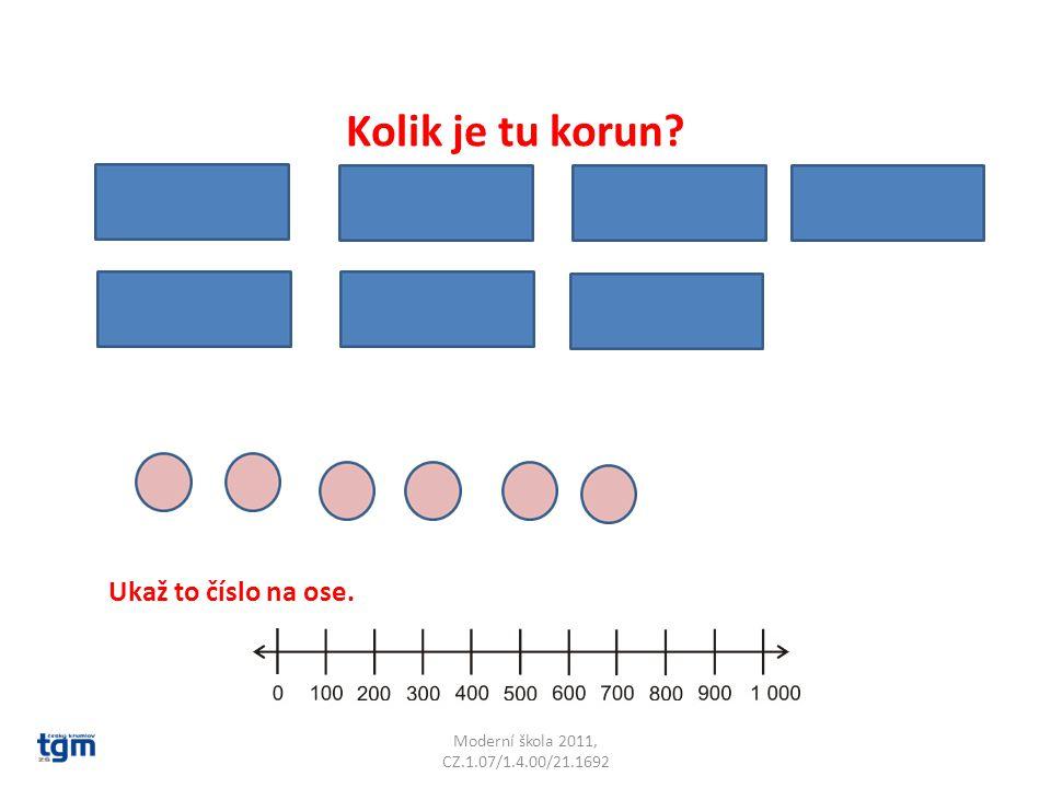 Moderní škola 2011, CZ.1.07/1.4.00/21.1692 Kolik je tu korun Ukaž to číslo na ose.