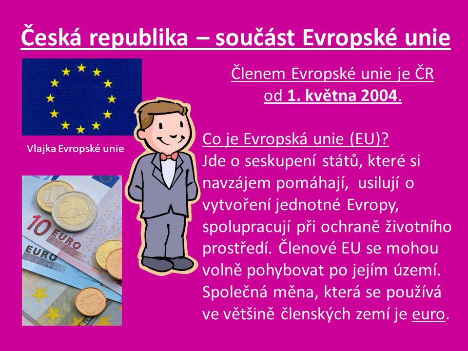Česká republika – součást Evropské unie Vlajka Evropské unie Členem Evropské unie je ČR od 1. května 2004. Co je Evropská unie (EU)? Jde o seskupení s