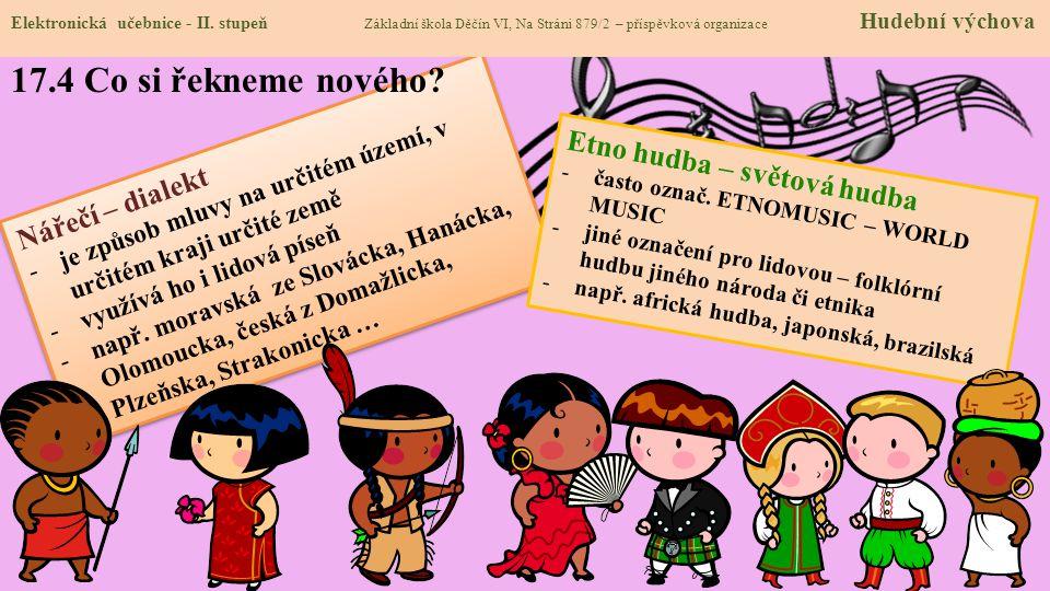 Nářečí – dialekt -je způsob mluvy na určitém území, v určitém kraji určité země -využívá ho i lidová píseň -např.