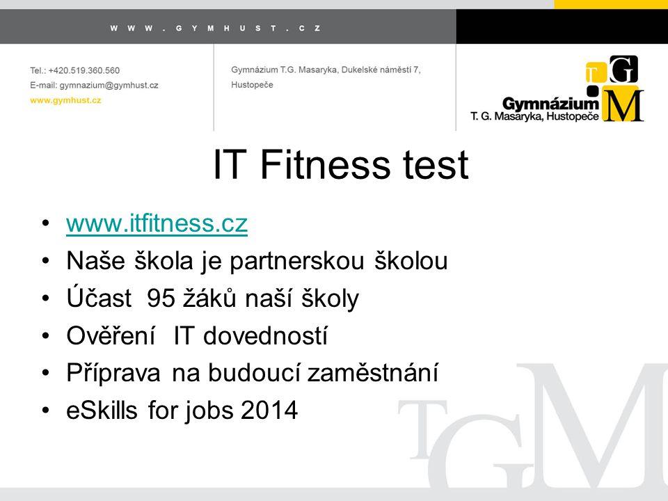 IT Fitness test www.itfitness.cz Naše škola je partnerskou školou Účast 95 žáků naší školy Ověření IT dovedností Příprava na budoucí zaměstnání eSkills for jobs 2014