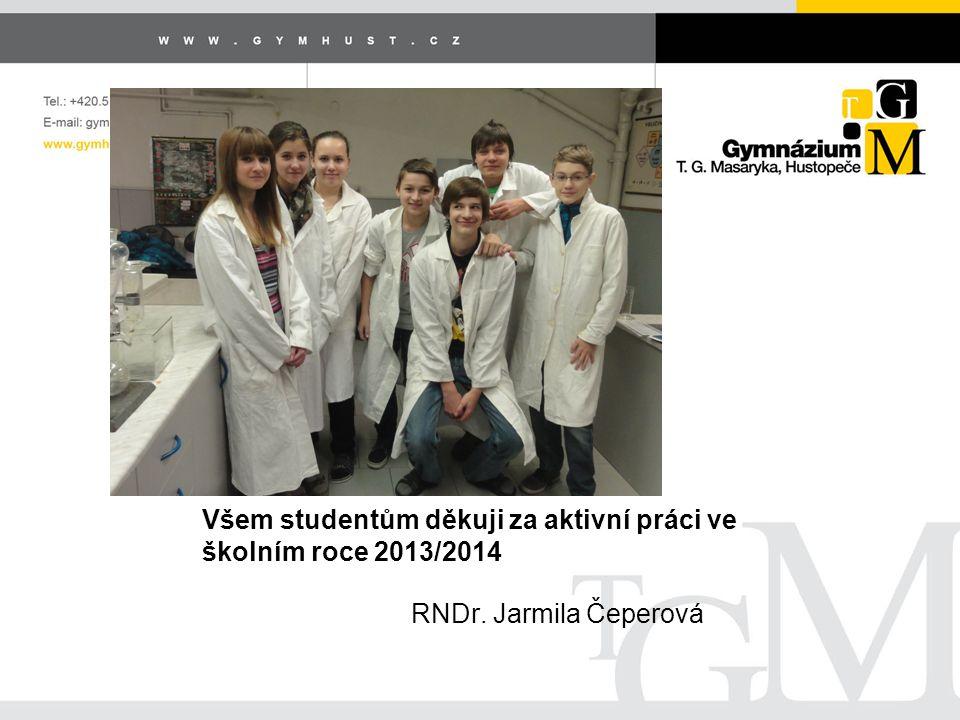 RNDr. Jarmila Čeperová Všem studentům děkuji za aktivní práci ve školním roce 2013/2014