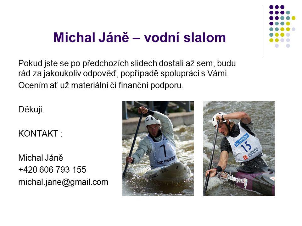 Michal Jáně – vodní slalom Pokud jste se po předchozích slidech dostali až sem, budu rád za jakoukoliv odpověď, popřípadě spolupráci s Vámi.