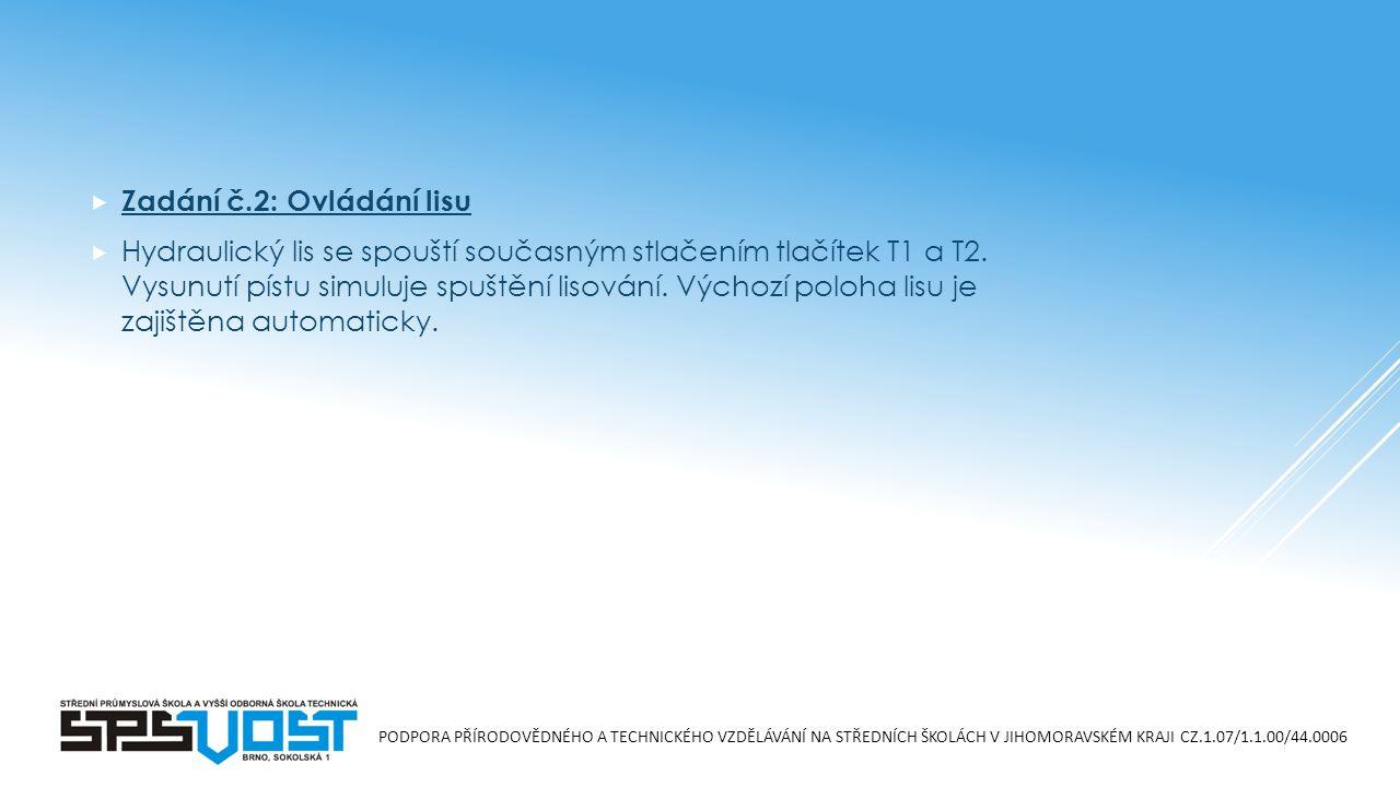 Zadání č.2: Ovládání lisu  Hydraulický lis se spouští současným stlačením tlačítek T1 a T2.