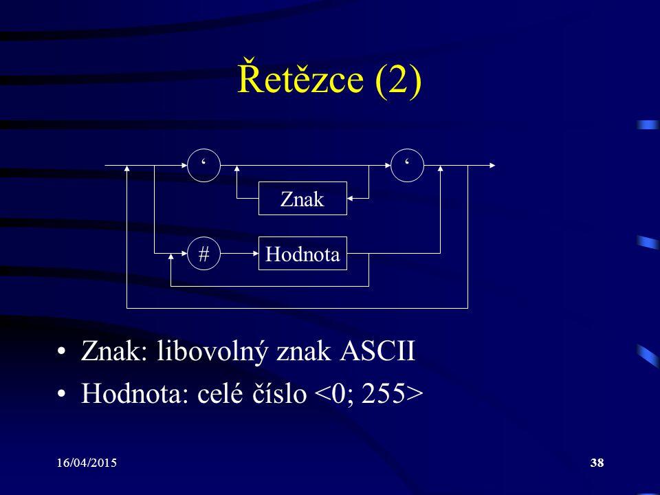 16/04/201538 Řetězce (2) Znak: libovolný znak ASCII Hodnota: celé číslo '' Znak #Hodnota