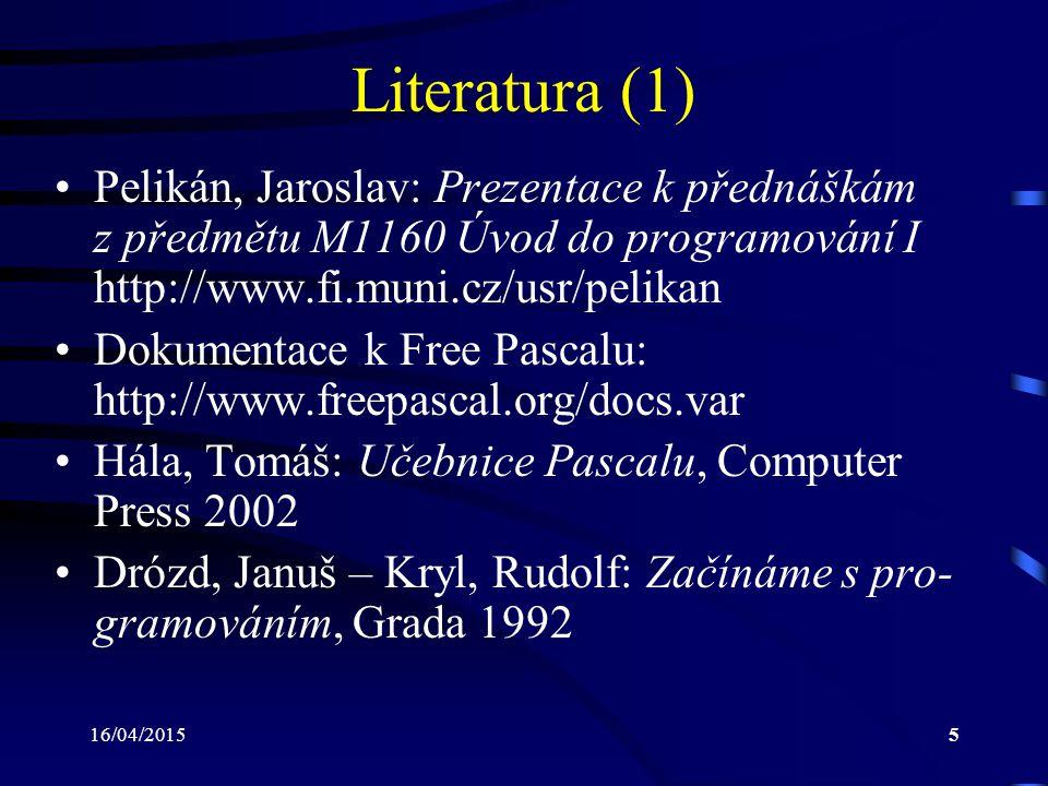 16/04/20155 Literatura (1) Pelikán, Jaroslav: Prezentace k přednáškám z předmětu M1160 Úvod do programování I http://www.fi.muni.cz/usr/pelikan Dokume