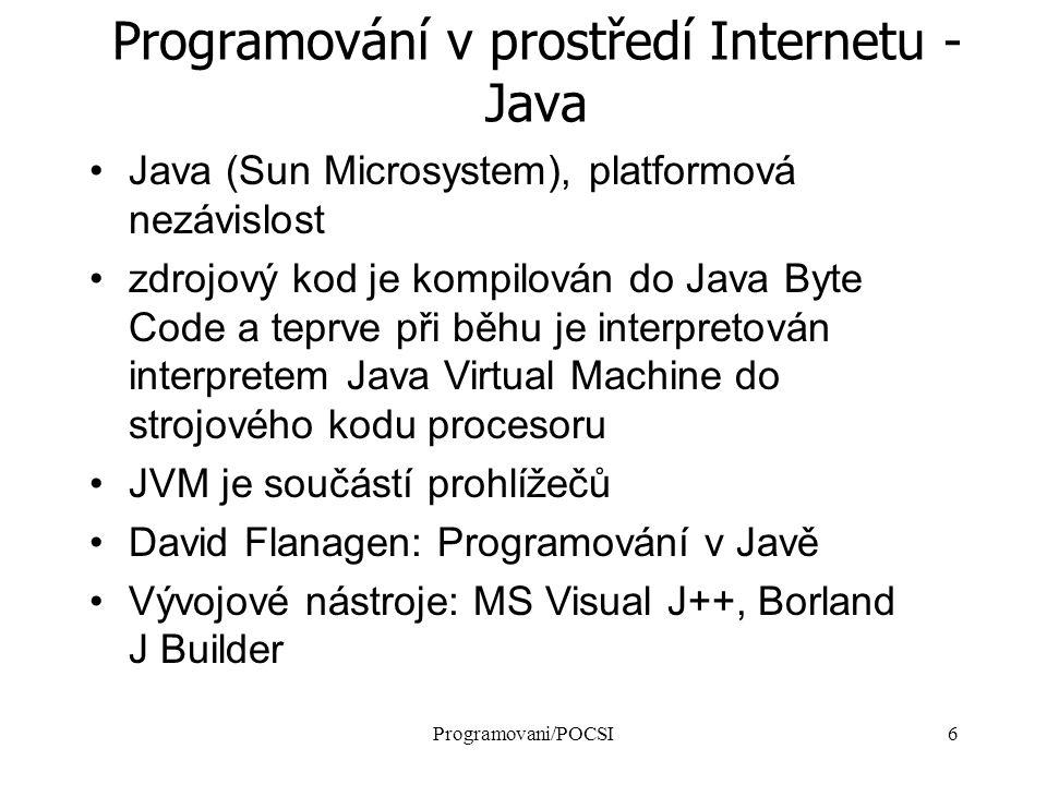 Programovani/POCSI6 Programování v prostředí Internetu - Java Java (Sun Microsystem), platformová nezávislost zdrojový kod je kompilován do Java Byte