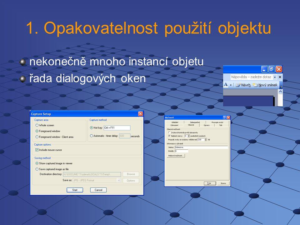 1. Opakovatelnost použití objektu nekonečně mnoho instancí objetu řada dialogových oken