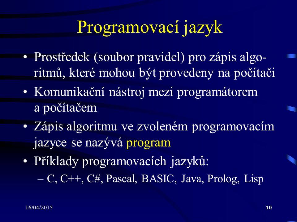 16/04/201511 Programovací jazyky – historie Strojový kód Jazyk symbolických instrukcí – Assembler –vědeckotechnické výpočty FORTRAN, COBOL, ALGOL –vědeckotechnické výpočty –hromadné zpracování dat SIMULA, SIMSCRIPT, LISP PL/1, ADA, Prolog, C/C++, C#, Pascal, Java
