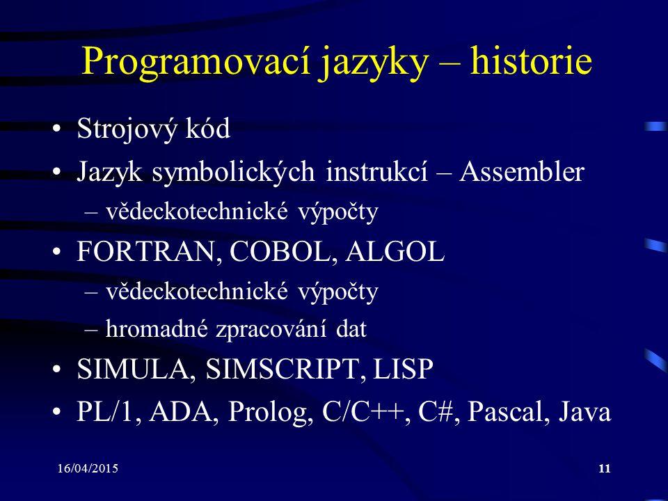 """16/04/201512 Programovací jazyk C (1) Univerzální programovací jazyk Není specializován pro žádnou konkrétní oblast Nejedná se o """"jazyk vysoké úrovně : –pracuje přímo pouze se základními datovými typy (např."""