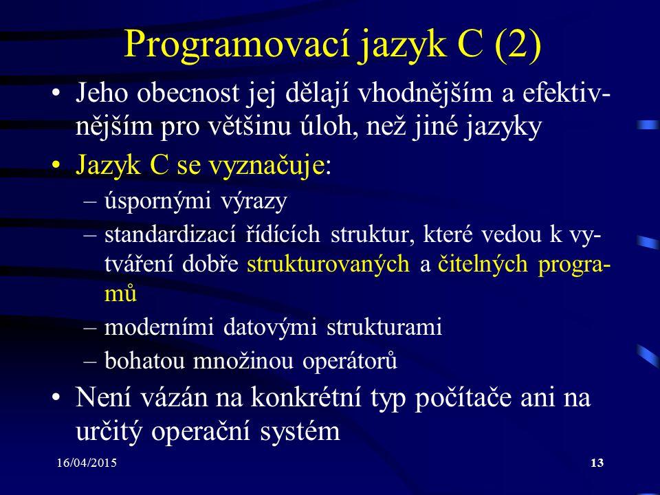 16/04/201514 Historie jazyka C (1) 1969 – 1973: –Dennis M.