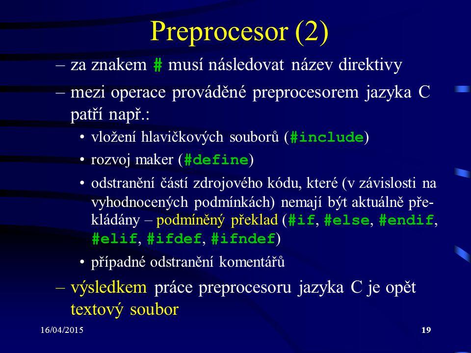16/04/201520 Překladač – compiler Program realizující překlad zdrojového sou- boru (zpracovaného již preprocesorem) do objektového (relativního) kódu počítače Vzniká soubor *.o nebo *.obj V objektovém kódu ještě nejsou známy adresy proměnných a funkcí, které se nacházejí v knihovních modulech