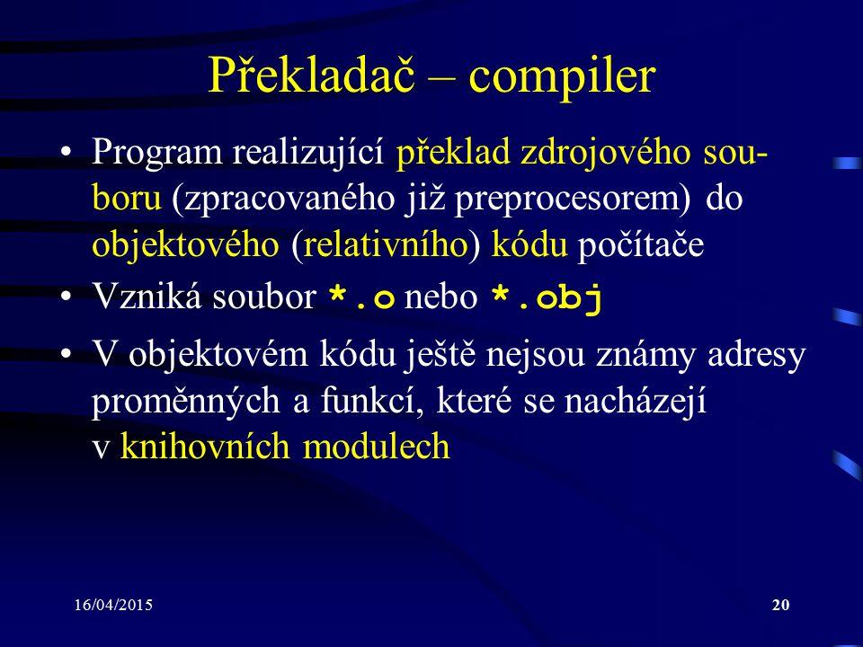 16/04/201521 Sestavovací program – linker Program provádějící propojení objektových kódů s knihovními moduly V průběhu sestavování jsou nalezeny dosud neznámé adresy proměnných a funkcí a odpo- vídající knihovní moduly jsou připojeny k vý- slednému programu Výsledkem činnosti sestavovacího programu je spustitelný soubor ve strojovém kódu ( *.exe ), popř.