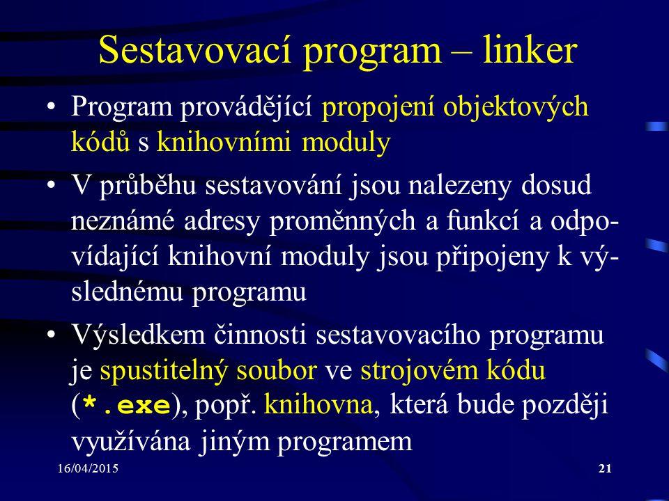 16/04/201522 Ladící program – debugger Program sloužící pro ladění (nalézání) chyb, které nastávají při běhu programu Umožňuje např.: –postupné provádění programu po jednotlivých řádcích, tzv.