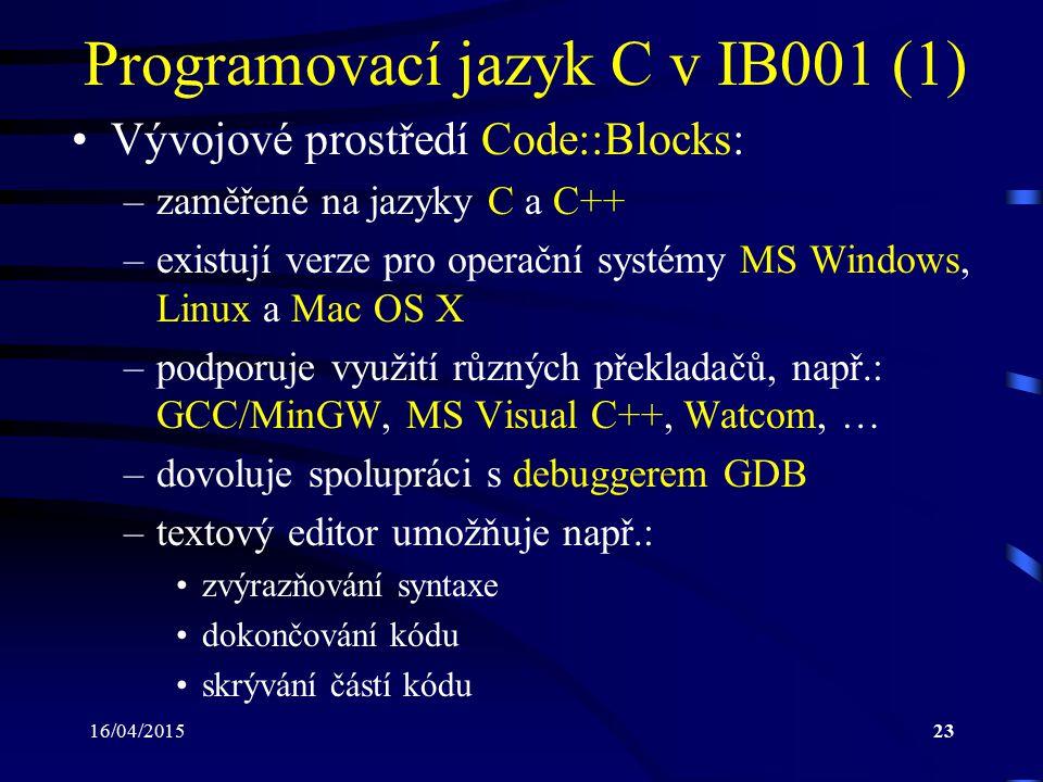 16/04/201524 Programovací jazyk C v IB001 (2) –možnosti Code::Blocks lze dále rozšířit pomocí zásuvných modulů – plug-ins –http://www.codeblocks.org/ –http://www.codeblocks.org/downloads/26 –codeblocks-13.12mingw-setup.exe (cca 98 MB) obsahuje i překladač GCC a debugger GDB z MingGW MinGW – Minimalist GNU for Windows: –distribuce poskytující sadu nástrojů vhodnou pro vývoj aplikací pro MS Windows