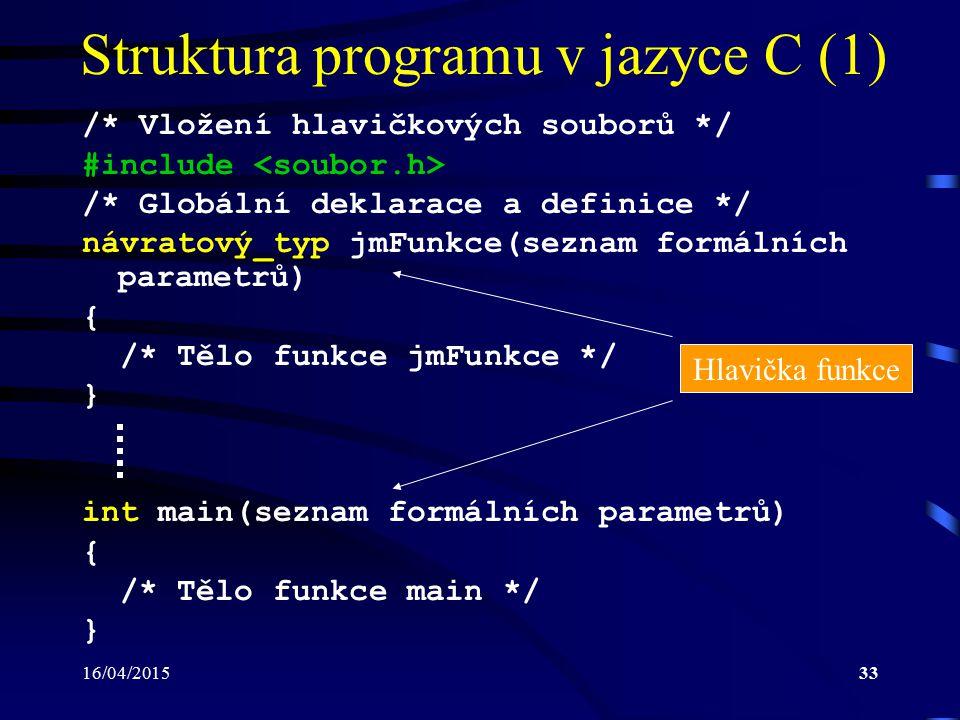 16/04/201534 Struktura programu v jazyce C (2) #include : –direktiva preprocesoru –zabezpečí vložení hlavičkového souboru soubor.h do zdrojového kódu –hlavičkové soubory mimo jiné popisují tzv.