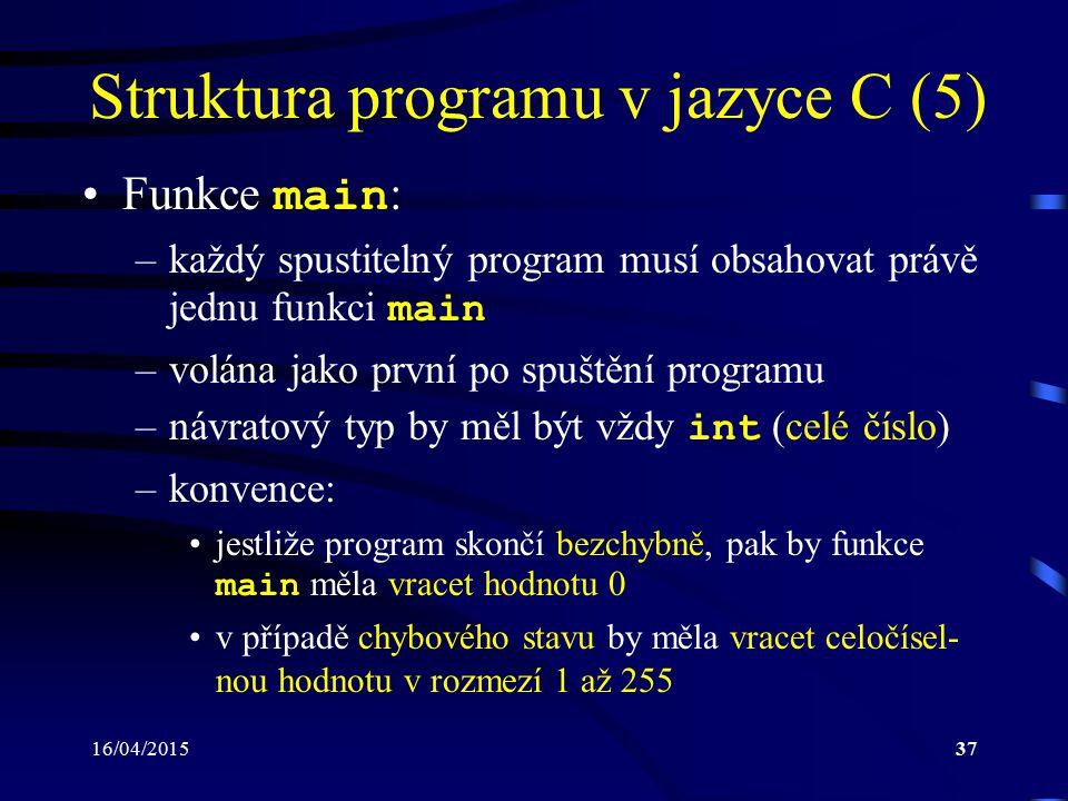 16/04/201538 Struktura programu v jazyce C (6) –seznam formálních parametrů může být využitý pro předání vstupních hodnot z příkazové řádky operačního systému