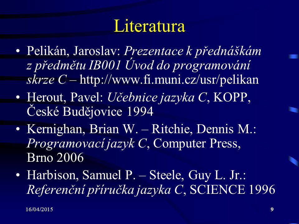 16/04/201510 Programovací jazyk Prostředek (soubor pravidel) pro zápis algo- ritmů, které mohou být provedeny na počítači Komunikační nástroj mezi programátorem a počítačem Zápis algoritmu ve zvoleném programovacím jazyce se nazývá program Příklady programovacích jazyků: –C, C++, C#, Pascal, BASIC, Java, Prolog, Lisp