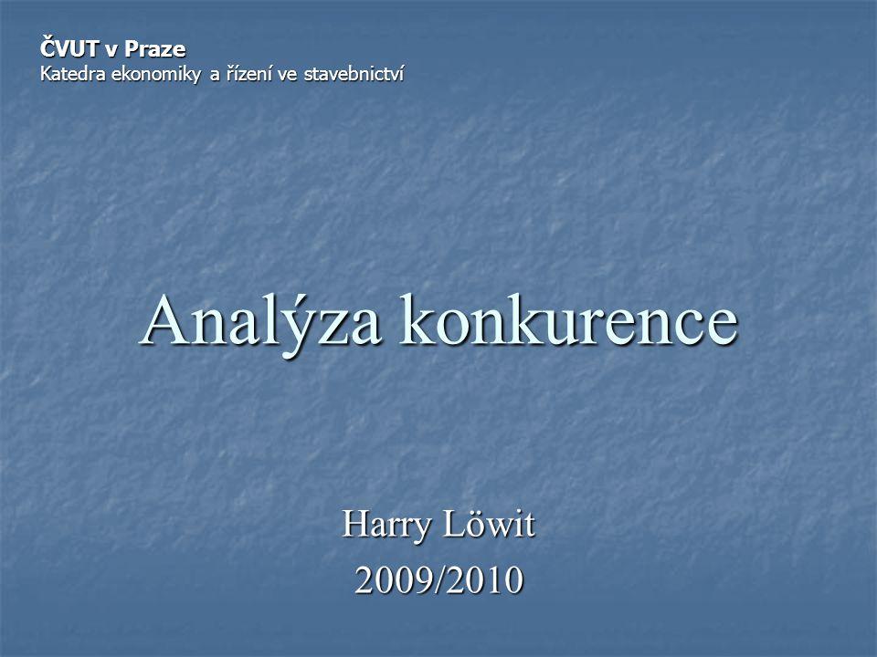 Analýza konkurence Harry Löwit 2009/2010 ČVUT v Praze Katedra ekonomiky a řízení ve stavebnictví
