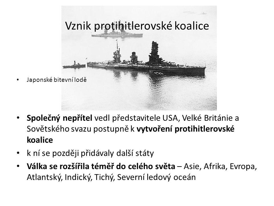 Vznik protihitlerovské koalice Japonské bitevní lodě Společný nepřítel vedl představitele USA, Velké Británie a Sovětského svazu postupně k vytvoření protihitlerovské koalice k ní se později přidávaly další státy Válka se rozšířila téměř do celého světa – Asie, Afrika, Evropa, Atlantský, Indický, Tichý, Severní ledový oceán