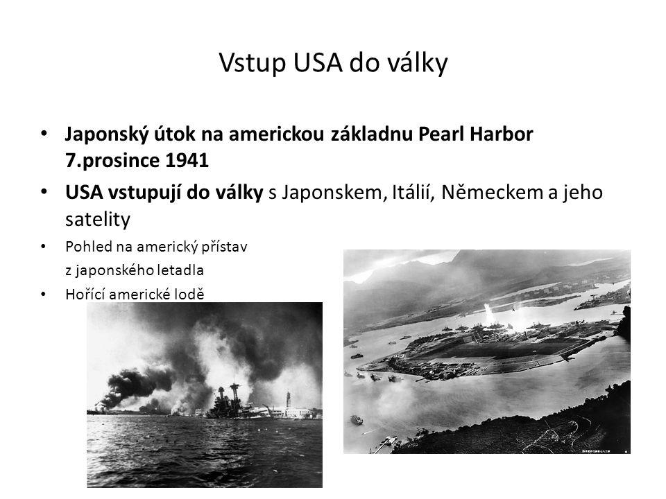 Vstup USA do války Japonský útok na americkou základnu Pearl Harbor 7.prosince 1941 USA vstupují do války s Japonskem, Itálií, Německem a jeho satelity Pohled na americký přístav z japonského letadla Hořící americké lodě