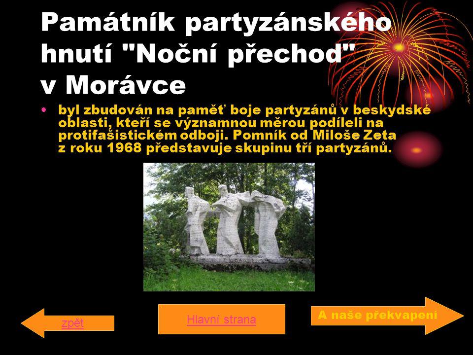 Památník partyzánského hnutí Noční přechod v Morávce byl zbudován na paměť boje partyzánů v beskydské oblasti, kteří se významnou měrou podíleli na protifašistickém odboji.