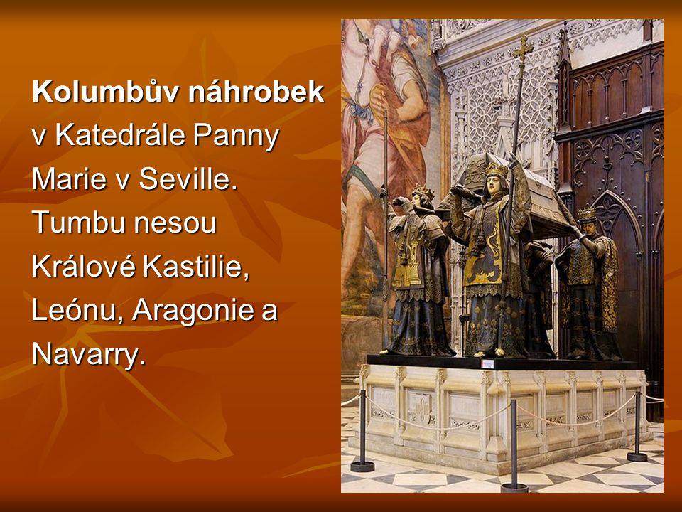 Kolumbův náhrobek v Katedrále Panny Marie v Seville. Tumbu nesou Králové Kastilie, Leónu, Aragonie a Navarry.
