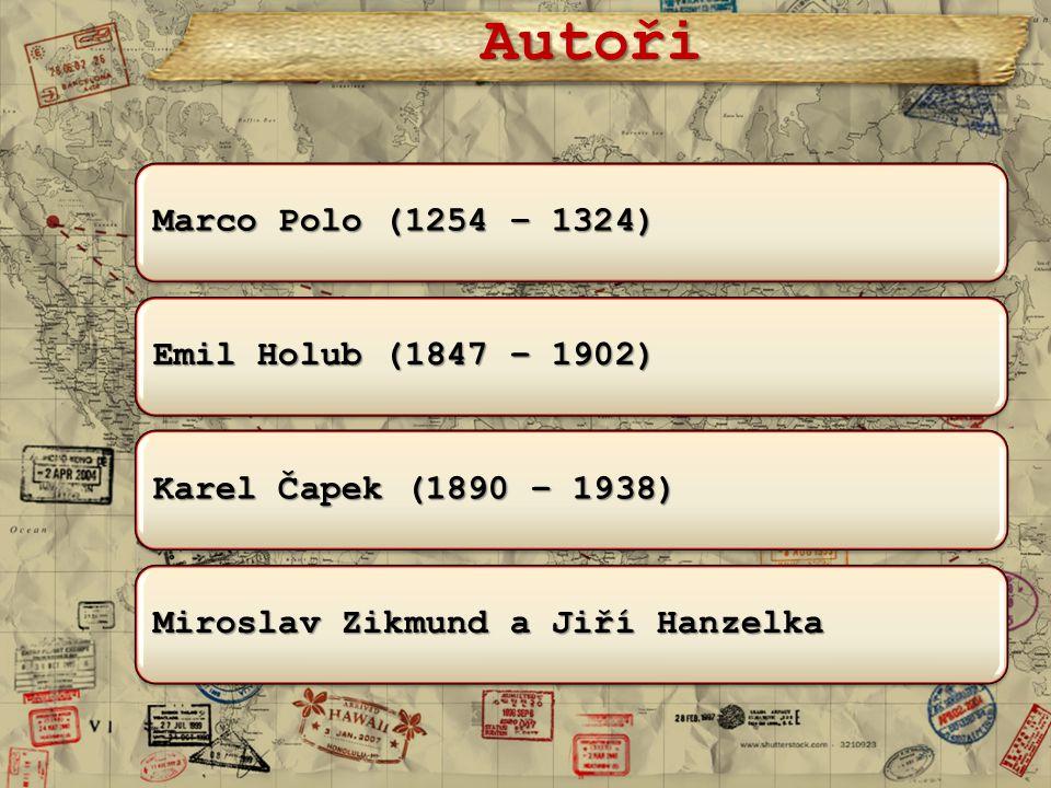 Autoři Marco Polo (1254 – 1324) Emil Holub (1847 – 1902) Karel Čapek (1890 – 1938) Miroslav Zikmund a Jiří Hanzelka